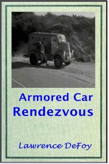 Armored Car Rendezvous ebook by Lawrence De Foy
