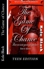 The Game of Chance - Teen Edition ebook by Kole Black,Shon Cole Black