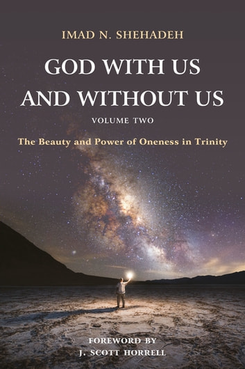 God With Us and Without Us, Volume Two - The Beauty and Power of Oneness in Trinity ebook by Imad N. Shehadeh