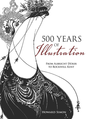 500 Years of Illustration - From Albrecht Dürer to Rockwell Kent ebook by Howard Simon