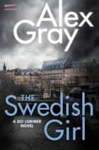 The Swedish Girl - A DCI Lorimer Novel ebook by Alex Gray