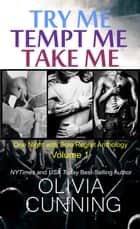 Try Me, Tempt Me, Take Me - One Night with Sole Regret Anthology Volume 1 ebook by Olivia Cunning