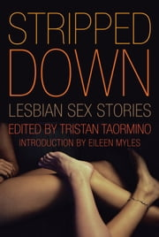Stripped Down - Lesbian Sex Stories ebook by Tristan Taormino,Eileen Myles