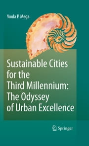 Sustainable Cities for the Third Millennium: The Odyssey of Urban Excellence ebook by Voula P. Mega