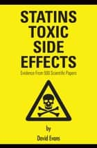 Statins Toxic Side Effects: Evidence from 500 scientific papers ebook by David Evans
