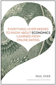 Everything I Ever Needed to Know about Economics I Learned from Online Dating ebook by Paul Oyer