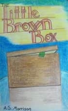 The Little Brown Box ebook by A.S. Morrison