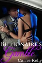 Billionaire's Gamble (BDSM Erotic Romance) ebook by Carrie Kelly