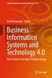 Business Information Systems and Technology 4.0 - New Trends in the Age of Digital Change ebook by Rolf Dornberger
