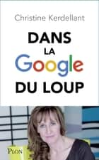 Dans la Google du loup ebook by Christine KERDELLANT