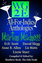 The WG2E All-For-Indies Anthologies: Martini Madness Edition ebook by D. D. Scott