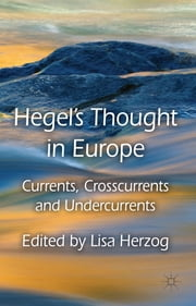 Hegel's Thought in Europe - Currents, Crosscurrents and Undercurrents ebook by Dr Lisa Herzog,Professor George Pattison