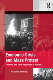 Economic Crisis and Mass Protest - The Pots and Pans Revolution in Iceland ebook by Jón Gunnar Bernburg