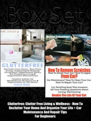 Box Set: Clutterfree: Clutter Free Living & Wellness - How To Declutter Your Home And Organize Your Life + Car Maintenance And Repair Tips For Beginners ebook by Helena Clarins,Michael Schuminger