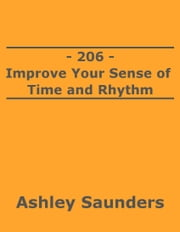 206: Improve Your Sense of Time and Rhythm ebook by Ashley Saunders