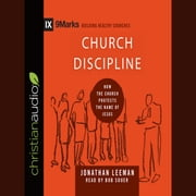 Church Discipline - How the Church Protects the Name of Jesus audiobook by Jonathan Leeman