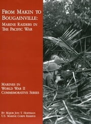 From Makin to Bougainville: Marine Raiders in the Pacific War: War in the Pacific (Illustrated) ebook by Jon T Hoffman