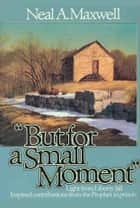 But For a Small Moment ebook by Neal A. Maxwell