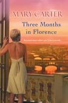 Three Months in Florence ebook by Mary Carter