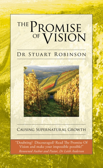 The Promise Of Vision - Causing Supernatural Growth ebook by Dr Stuart Robinson