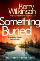 Something Buried ebook by Kerry Wilkinson