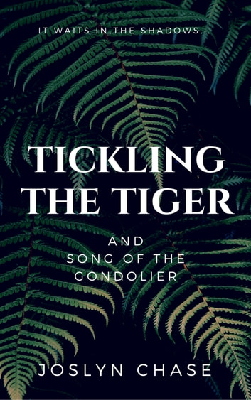 Tickling The Tiger - and Song of The Gondolier ebook by Joslyn Chase
