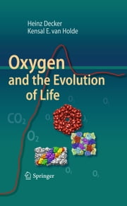 Oxygen and the Evolution of Life ebook by Heinz Decker, Kensal E van Holde