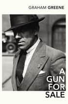 A Gun For Sale ebook by Graham Greene