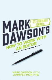 How to Work with an Editor ebook by Mark J Dawson, Jennifer McIntyre