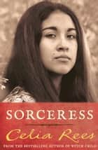 Sorceress ebook by Celia Rees