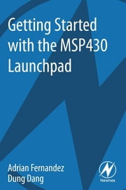 Getting Started with the MSP430 Launchpad ebook by Adrian Fernandez,Dung Dang