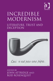 Incredible Modernism - Literature, Trust and Deception ebook by Dr John Attridge,Dr Rod Rosenquist