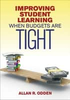 Improving Student Learning When Budgets Are Tight ebook by Dr. Allan R. Odden