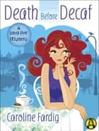 Death Before Decaf - A Java Jive Mystery ebook by Caroline Fardig