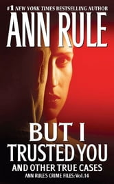 But I Trusted You - Ann Rule's Crime Files #14 ebook by Ann Rule