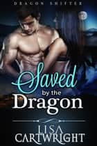 Saved by the Dragon ebook by Lisa Cartwright