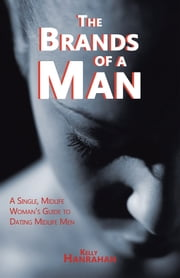 The Brands of a Man - A Single, Midlife Woman's Guide to Dating Midlife Men ebook by Kelly Hanrahan