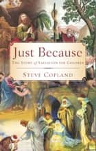 Just Because: The Story of Salvation for Children ebook by Steve Copland