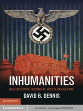 Inhumanities - Nazi Interpretations of Western Culture ebook by David B. Dennis