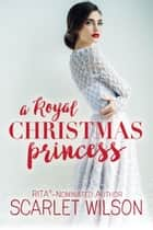 A Royal Christmas Princess ebook by Scarlet Wilson