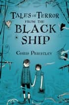 Tales of Terror from the Black Ship ebook by Chris Priestley,David Roberts