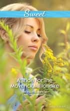 A Bride For The Maverick Millionaire ebook by Marion Lennox