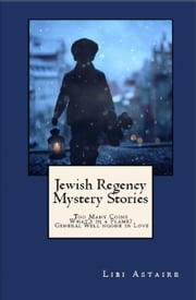 Jewish Regency Mystery Stories - A Jewish Regency Mystery, #5 ebook by Libi Astaire
