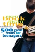 Right Book, Right Time - 500 great reads for teenagers eBook by Agnes Nieuwenhuizen