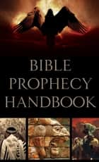 Bible Prophecy Handbook ebook by Carol Smith
