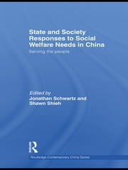 State and Society Responses to Social Welfare Needs in China - Serving the people ebook by Jonathan Schwartz,Shawn Shieh