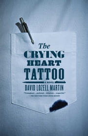 The Crying Heart Tattoo - A Novel ebook by David Lozell Martin