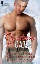 Christmas Goes Camo ebook by Desiree Holt, Allie Standifer, Brenna Zinn