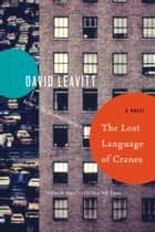 The Lost Language of Cranes - A Novel ebook by David Leavitt