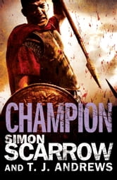 Arena: Champion (Part Five of the Roman Arena Series) ebook by Simon Scarrow,T. J. Andrews